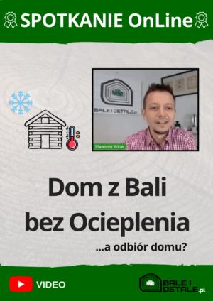 Spotkanie OnLine – Video – Dom z Bali bez Ocieplenia?…a odbiór domu?